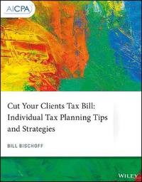 Cut Your Clients Tax Bill by Bill Bischoff