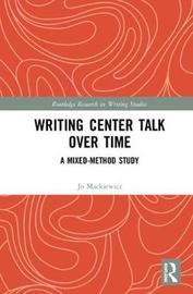 Writing Center Talk over Time by Jo Mackiewicz