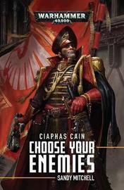 Ciaphas Cain: Choose Your Enemies by Sandy Mitchell