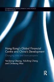 Hong Kong's Global Financial Centre and China's Development by Yan-Leung Cheung