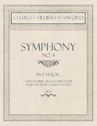Symphony No.4 in F Major - A Pianoforte Arrangement for Four Hands by Charles Wood - Op.31 by Charles Villiers Stanford