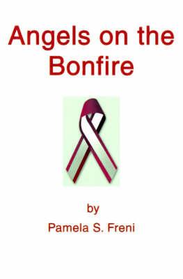 Angels on the Bonfire by Pamela S. Freni