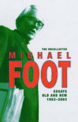 The Uncollected Michael Foot by Michael Foot
