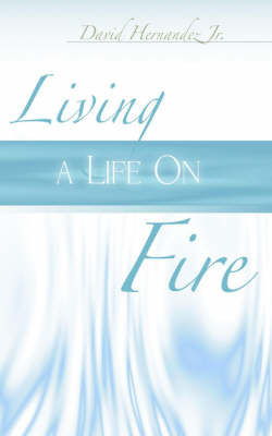 Living a Life on Fire by David Hernandez