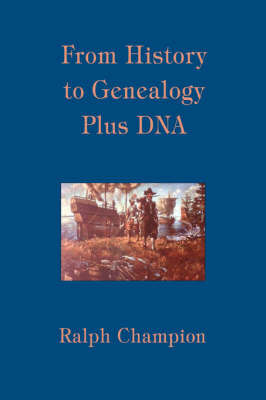 From History to Genealogy Plus DNA by Ralph Champion