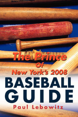 The Prince of New York's 2008 Baseball Guide by Paul Lebowitz