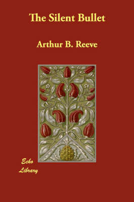 The Silent Bullet by Arthur Benjamin Reeve image
