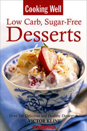 Cooking Well: Low Carb, Sugar Free Desserts by Victor Kline image