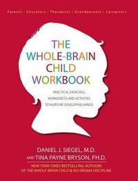 The Whole-Brain Child Workbook by Daniel J. Siegel