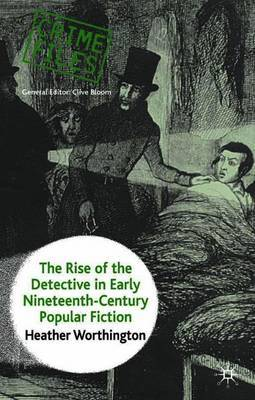 The Rise of the Detective in Early Nineteenth-Century Popular Fiction by Heather Worthington image