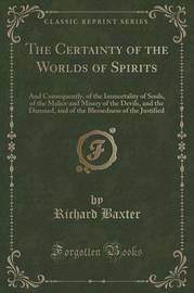 The Certainty of the Worlds of Spirits by Richard Baxter