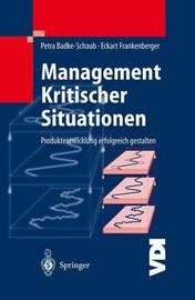 Management Kritischer Situationen: Produktentwicklung Erfolgreich Gestalten by Petra Badke-Schaub