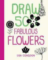Draw 500 Fabulous Flowers by Lisa Congdon