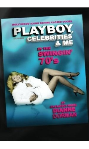 Playboy, Celebrities & Me : In the Swingin' 70's by MS Dianne Dorman