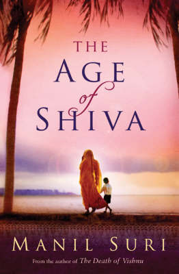 The Age of Shiva by Manil Suri