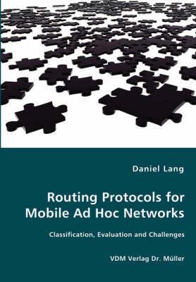Routing Protocols for Mobile Ad Hoc Networks - Classification, Evaluation and Challenges by Daniel Lang