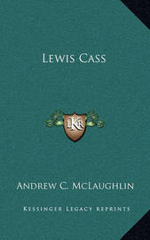 Lewis Cass by Andrew Cunningham McLaughlin
