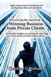 Uncovering the Secrets of Winning Business from Private Clients by Caroline Garnham