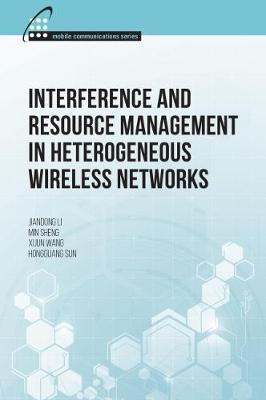 Interference and Resource Management in Heterogeneous Wireless Networks by Jiandong Li