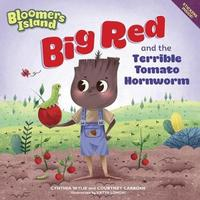 Big Red and the Terrible Tomato Hornworms by Courtney Carbone