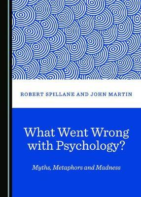What Went Wrong with Psychology? Myths, Metaphors and Madness image