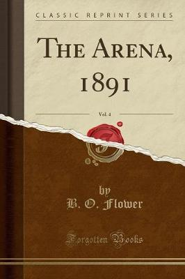 The Arena, 1891, Vol. 4 (Classic Reprint) by B.O.Flower