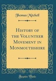 History of the Volunteer Movement in Monmouthshire (Classic Reprint) by Thomas Mitchell image