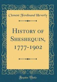History of Sheshequin, 1777-1902 (Classic Reprint) by Clement Ferdinand Heverly image