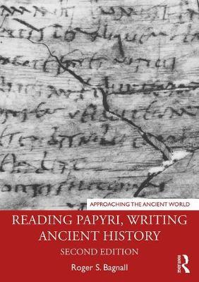 Reading Papyri, Writing Ancient History by Roger S Bagnall
