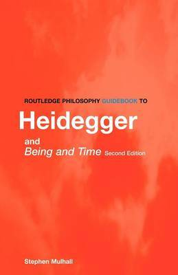 Routledge Philosophy Guidebook to Heidegger and Being and Time by Stephen Mulhall image