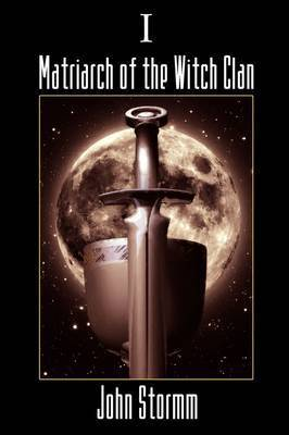 Matriarch of the Witch Clan - Book One by John Stormm