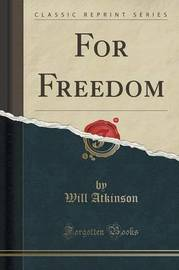 For Freedom (Classic Reprint) by Will Atkinson