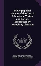Bibliographical Notices of the Church Libraries at Turton and Gorton, Bequeathed by Humphrey Chetham by Gilbert James French image