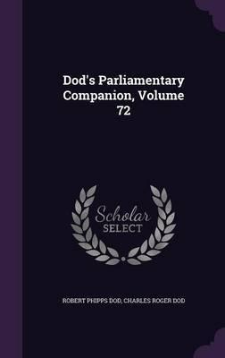 Dod's Parliamentary Companion, Volume 72 by Robert Phipps Dod