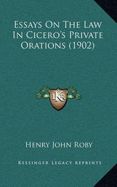 Essays on the Law in Cicero's Private Orations (1902) by Henry John Roby