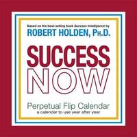 Success Now! Perpetual Flip Calendar: a Calendar to Use Year after Year by Robert Holden