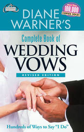 Diane Warner's Complete Book of Wedding Vows: Hundreds of Ways to Say I Do by Diane Warner