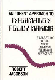 An Open Approach to Information Policy Making by Robert Jacobson