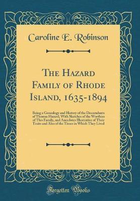 The Hazard Family of Rhode Island, 1635-1894 by Caroline E Robinson