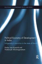 Political Economy of Development in India by Darley Jose Kjosavik
