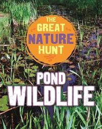 The Great Nature Hunt: Pond Wildlife by Clare Hibbert