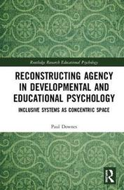 Reconstructing Agency in Developmental and Educational Psychology by Paul Downes