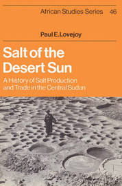 Salt of the Desert Sun by Paul E Lovejoy