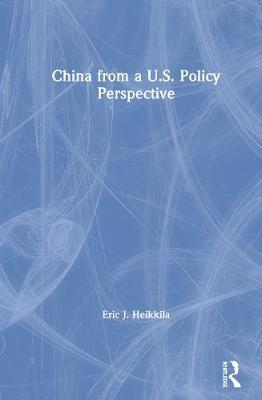 China from a U.S. Policy Perspective by Eric J. Heikkila