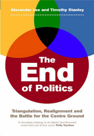 The End of Politics: Realignment and the Battle for the Centre Ground by Alexander Lee image