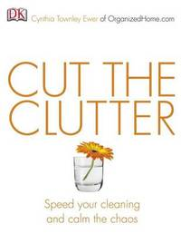 Cut the Clutter: Speed Your Cleaning and Calm the Chaos by Cynthia Ewer image