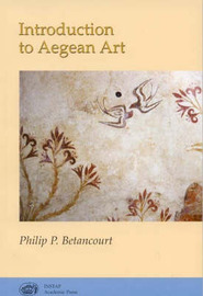 Introduction to Aegean Art by Philip P. Betancourt