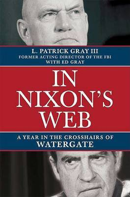 In Nixon's Web: A Year in the Crosshairs of Watergate by L Patrick Gray, III image