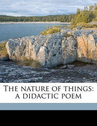The Nature of Things: A Didactic Poem Volume 2 by Titus Lucretius Carus