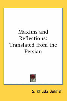 Maxims and Reflections: Translated from the Persian by S.Khuda Bukhsh
